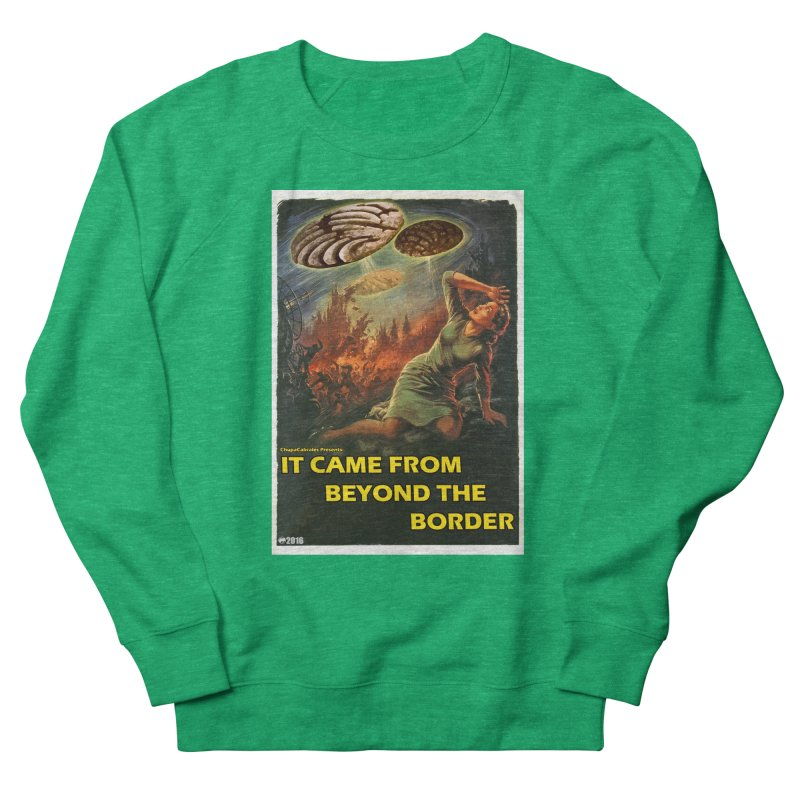 It Came From Beyond the Border by ChupaCabrales Women's Sweatshirt by ChupaCabrales's Shop