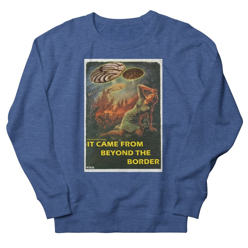 It Came From Beyond the Border by ChupaCabrales Men's Sweatshirt by ChupaCabrales's Shop
