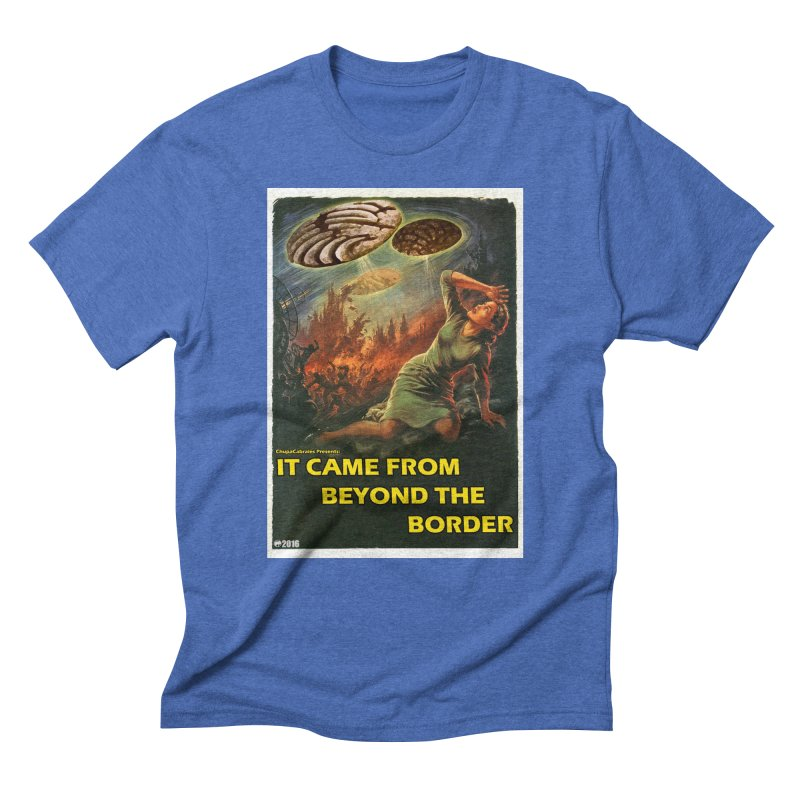 It Came From Beyond the Border by ChupaCabrales Men's T-Shirt by ChupaCabrales's Shop