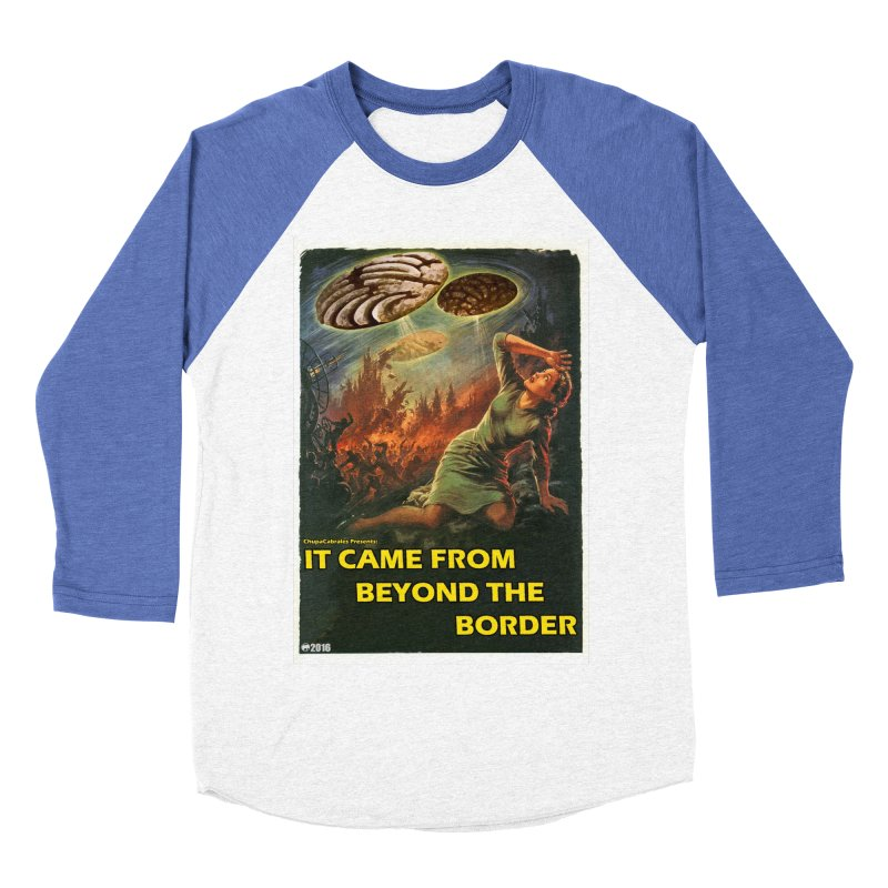 It Came From Beyond the Border by ChupaCabrales Women's Baseball Triblend Longsleeve T-Shirt by ChupaCabrales's Shop