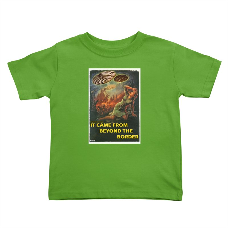 It Came From Beyond the Border by ChupaCabrales Kids Toddler T-Shirt by ChupaCabrales's Shop