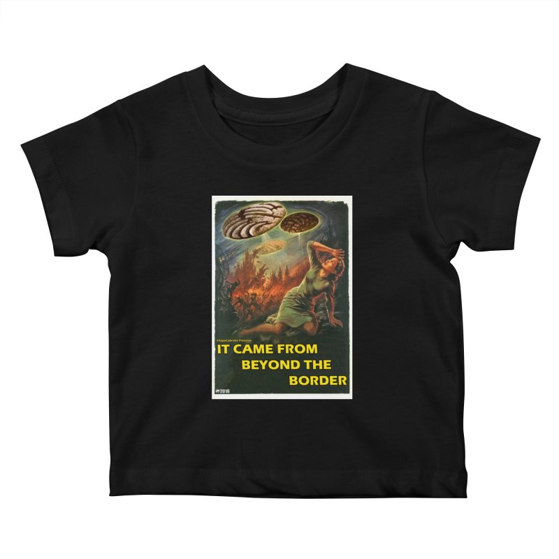 It Came From Beyond the Border by ChupaCabrales Kids Baby T-Shirt by ChupaCabrales's Shop