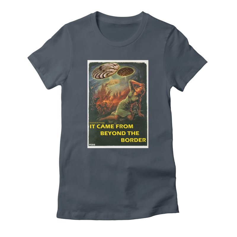 It Came From Beyond the Border by ChupaCabrales Women's T-Shirt by ChupaCabrales's Shop