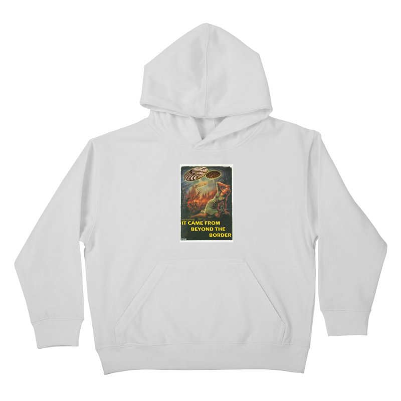 It Came From Beyond the Border by ChupaCabrales Kids Pullover Hoody by ChupaCabrales's Shop