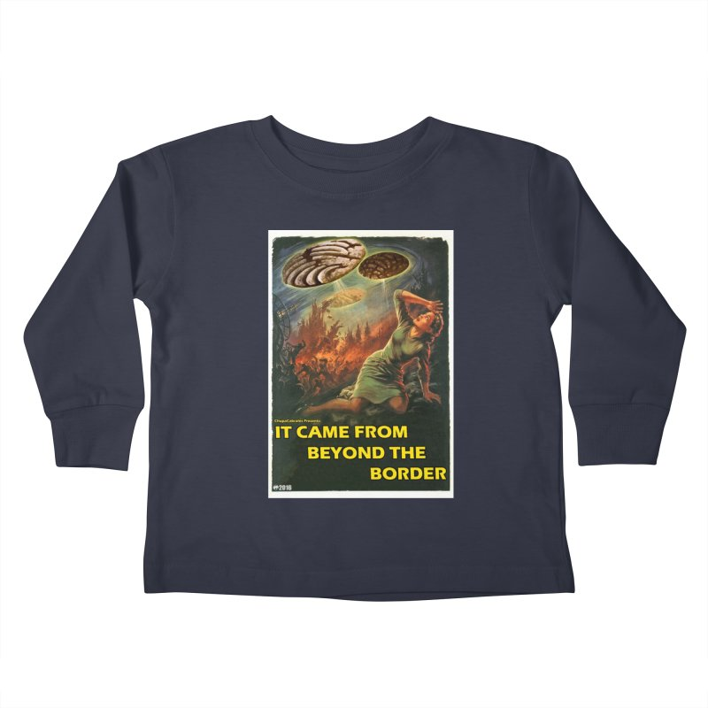 It Came From Beyond the Border by ChupaCabrales Kids Toddler Longsleeve T-Shirt by ChupaCabrales's Shop