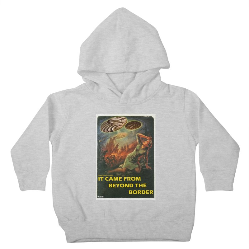 It Came From Beyond the Border by ChupaCabrales Kids Toddler Pullover Hoody by ChupaCabrales's Shop