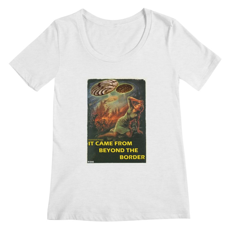 It Came From Beyond the Border by ChupaCabrales Women's Scoopneck by ChupaCabrales's Shop