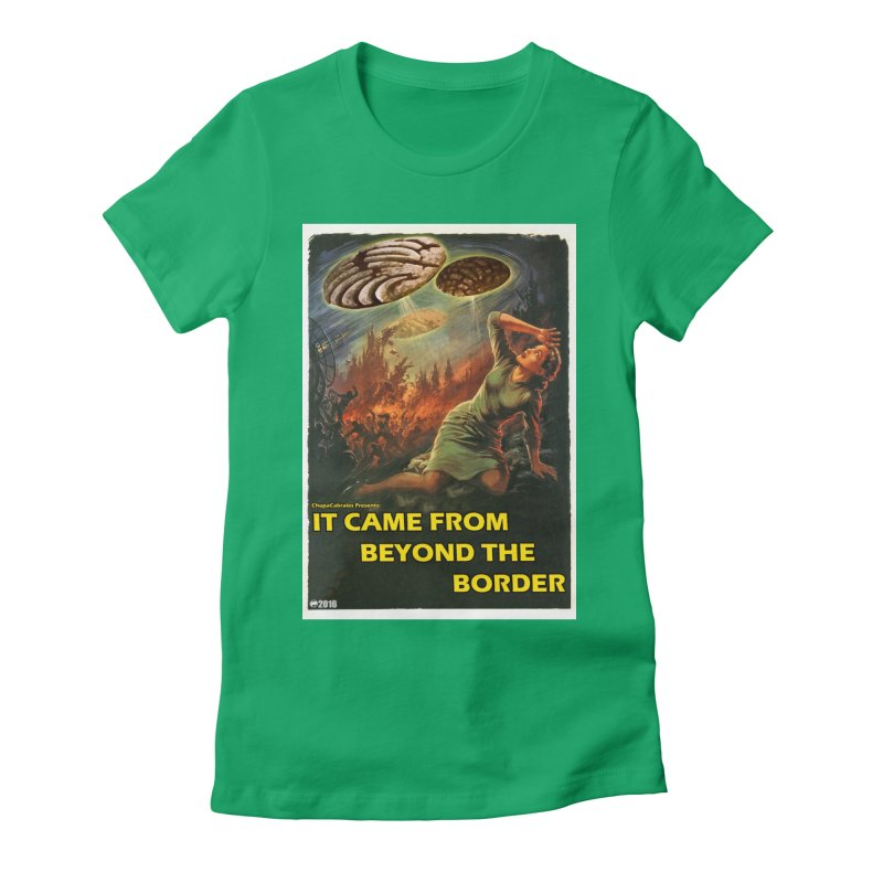 It Came From Beyond the Border by ChupaCabrales Women's Fitted T-Shirt by ChupaCabrales's Shop