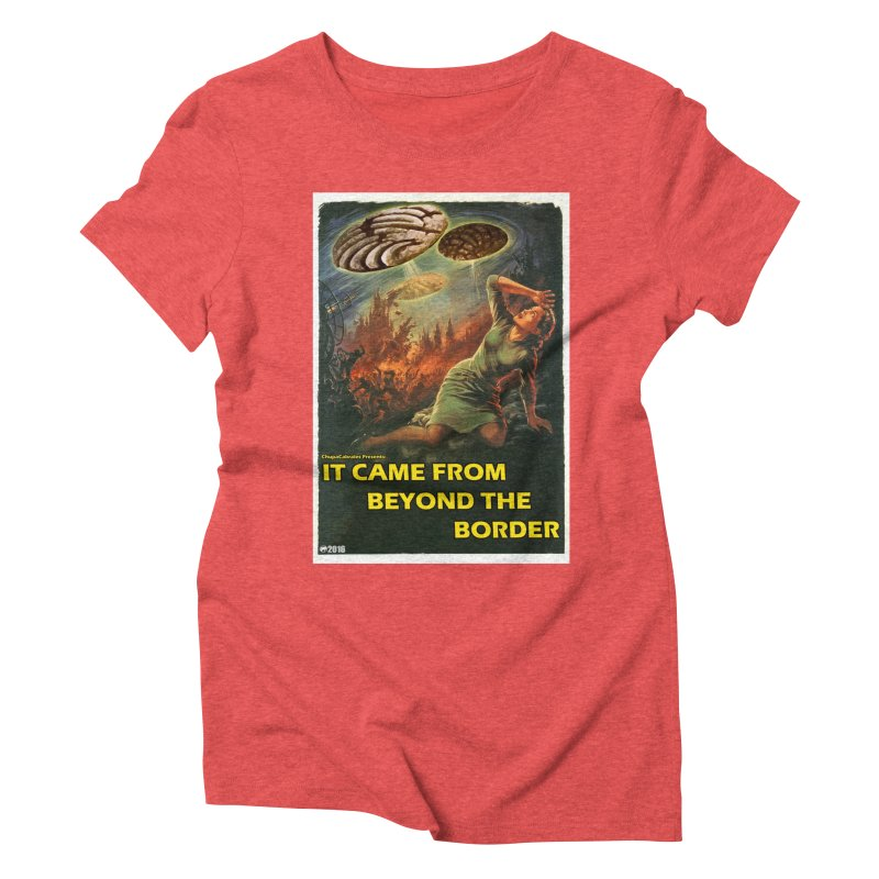 It Came From Beyond the Border by ChupaCabrales Women's Triblend T-shirt by ChupaCabrales's Shop