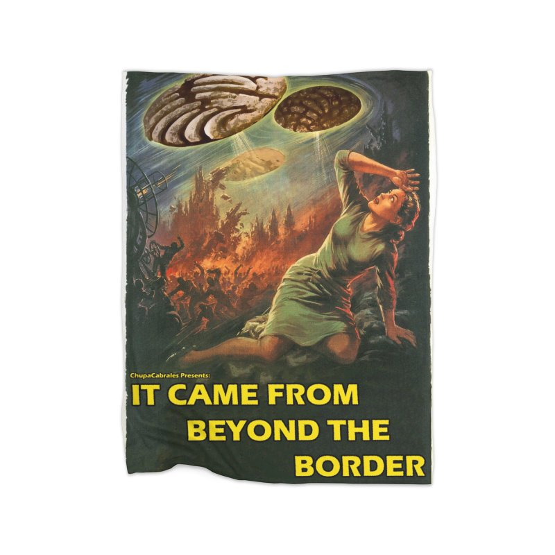 It Came From Beyond the Border by ChupaCabrales Home Blanket by ChupaCabrales's Shop