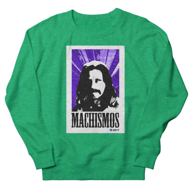 Machismos by ChupaCabrales Women's Sweatshirt by ChupaCabrales's Shop