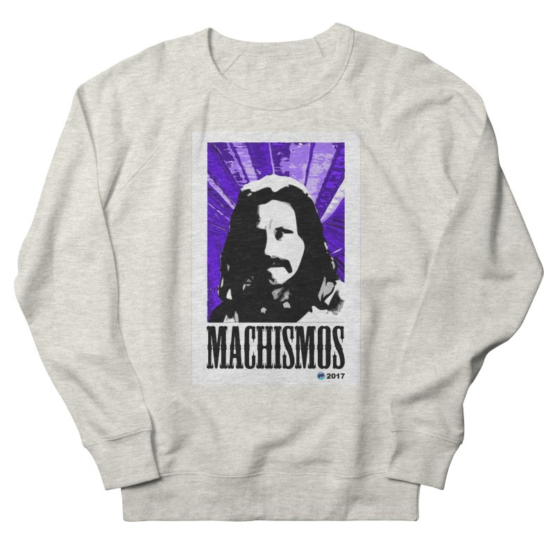 Machismos by ChupaCabrales Women's French Terry Sweatshirt by ChupaCabrales's Shop
