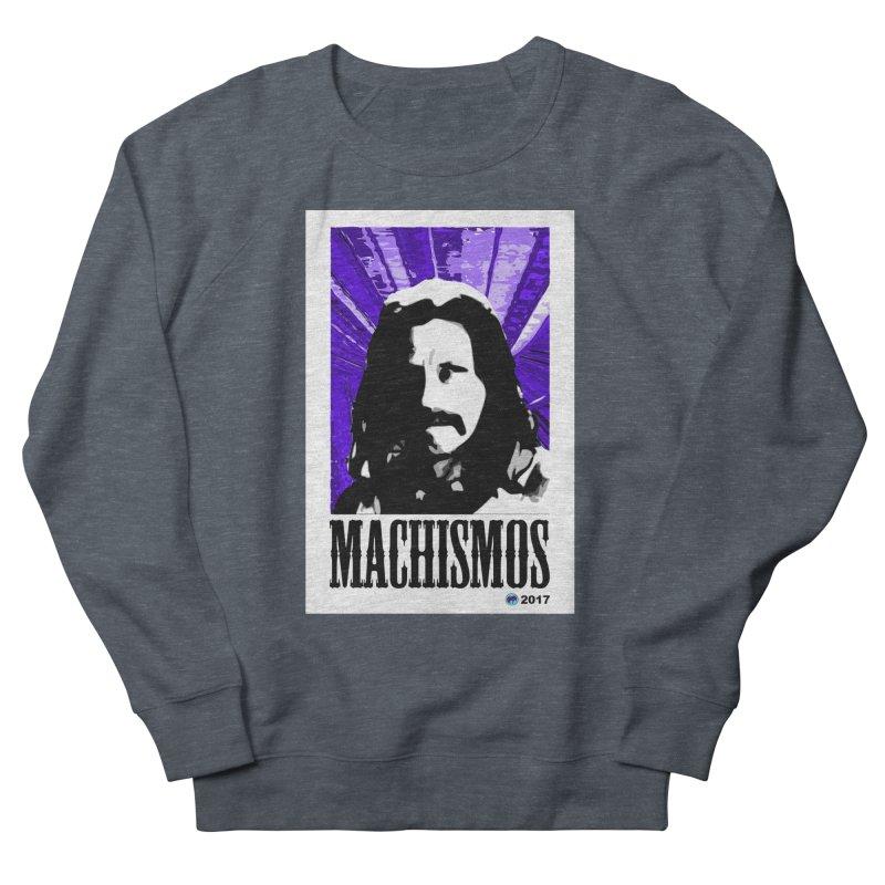 Machismos by ChupaCabrales Men's French Terry Sweatshirt by ChupaCabrales's Shop