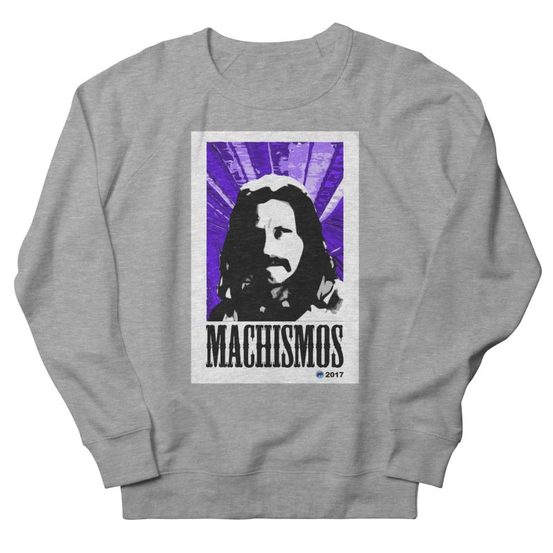 Machismos by ChupaCabrales Men's French Terry Sweatshirt by ChupaCabrales's Shop