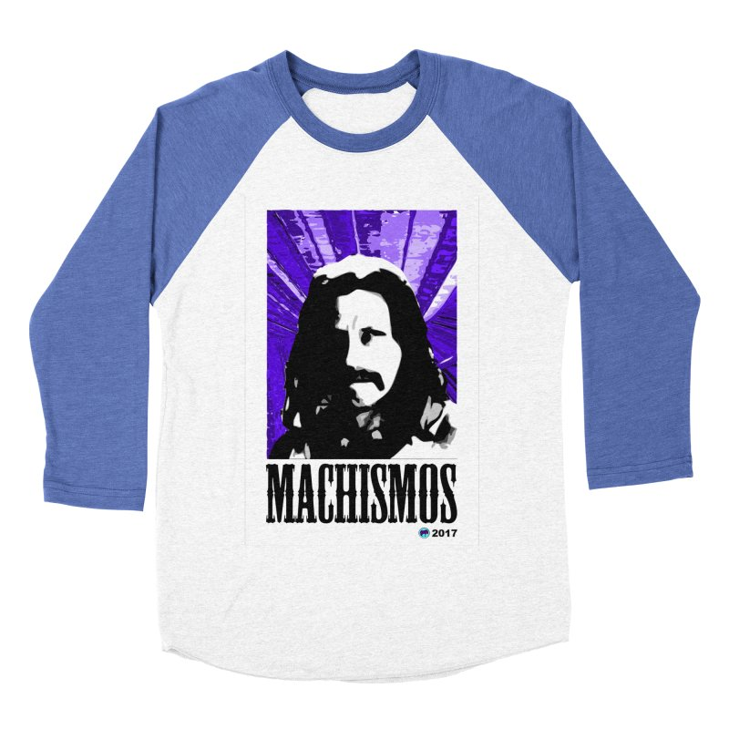 Machismos by ChupaCabrales Women's Baseball Triblend Longsleeve T-Shirt by ChupaCabrales's Shop