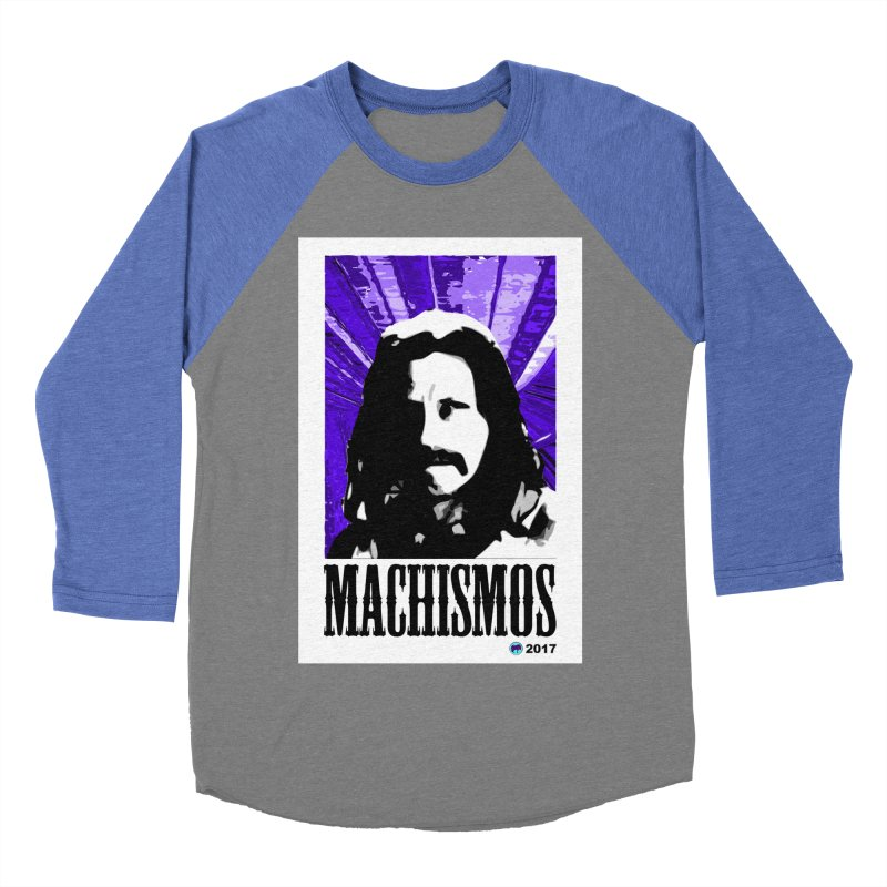 Machismos by ChupaCabrales Women's Baseball Triblend Longsleeve T-Shirt by ChupaCabrales's Shop