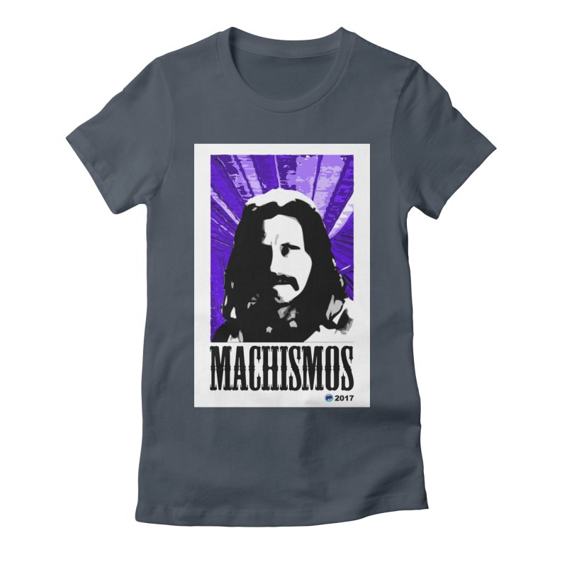 Machismos by ChupaCabrales Women's T-Shirt by ChupaCabrales's Shop