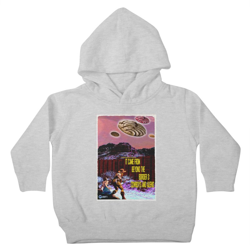 It Came from Beyond the Border2: Cowboys and Aliens by ChupaCabrales Kids Toddler Pullover Hoody by ChupaCabrales's Shop