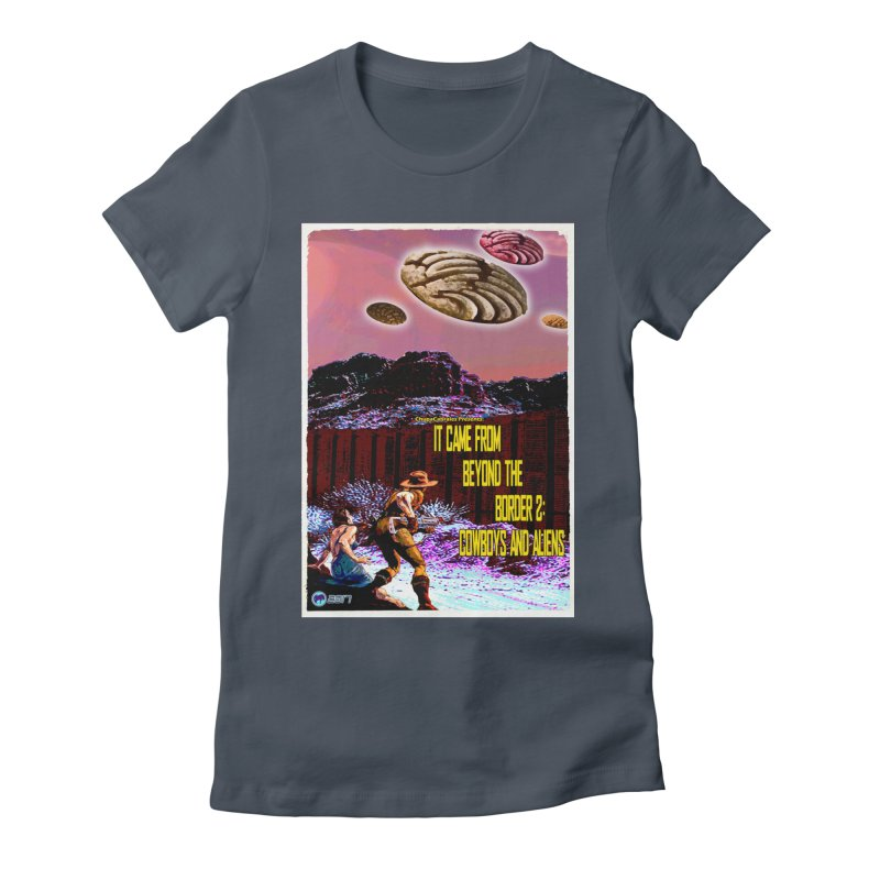 It Came from Beyond the Border2: Cowboys and Aliens by ChupaCabrales Women's T-Shirt by ChupaCabrales's Shop