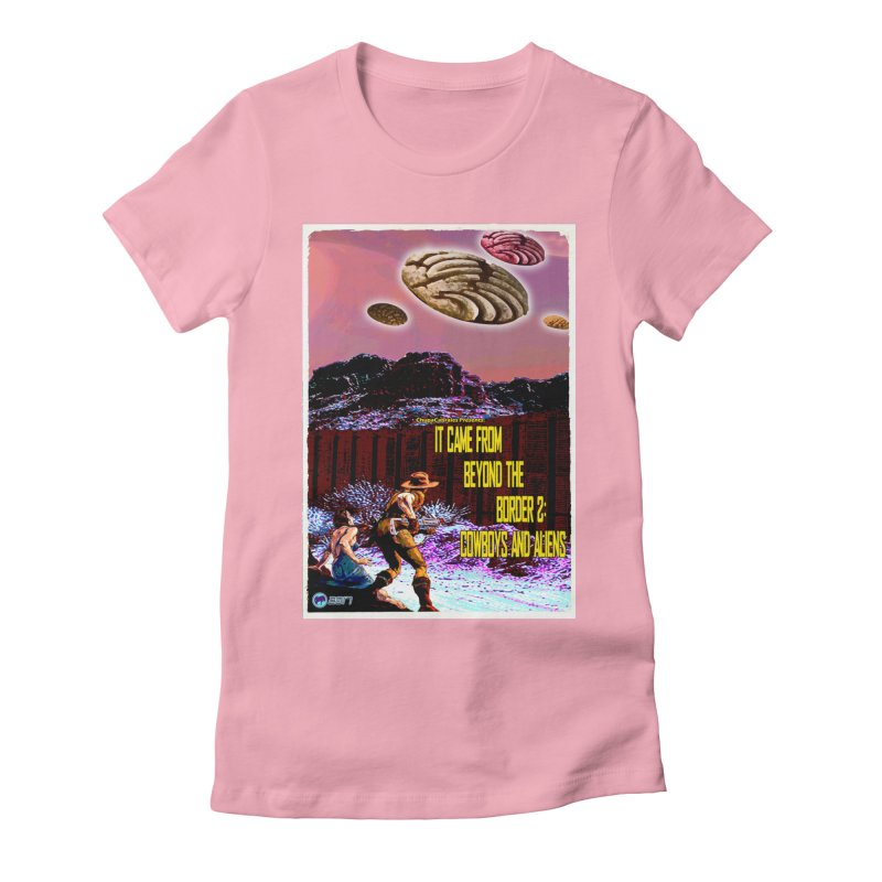 It Came from Beyond the Border2: Cowboys and Aliens by ChupaCabrales Women's Fitted T-Shirt by ChupaCabrales's Shop