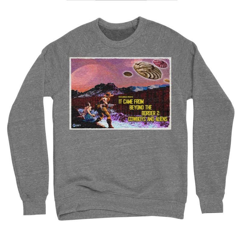 It Came from Beyond the Border2: Cowboys and Aliens by ChupaCabrales Men's Sponge Fleece Sweatshirt by ChupaCabrales's Shop