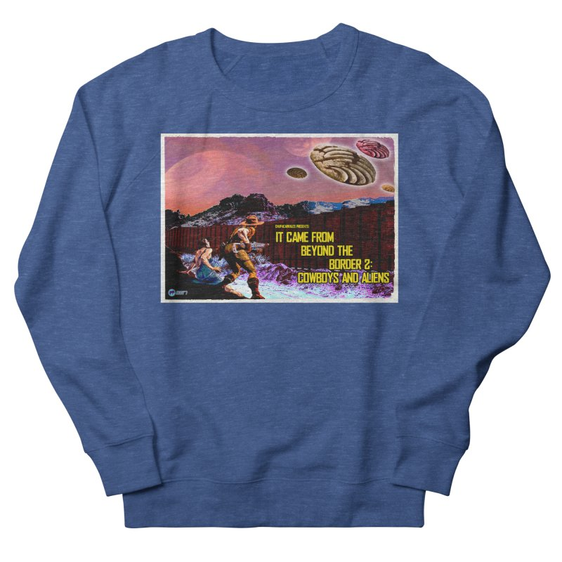 It Came from Beyond the Border2: Cowboys and Aliens by ChupaCabrales Women's Sweatshirt by ChupaCabrales's Shop