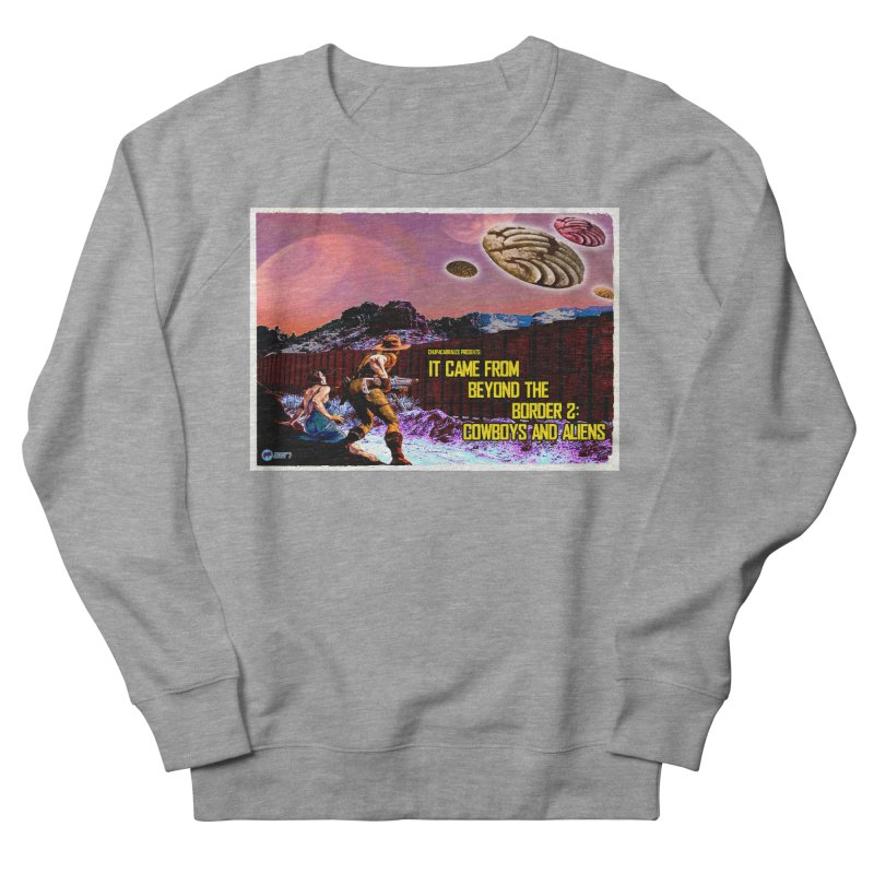 It Came from Beyond the Border2: Cowboys and Aliens by ChupaCabrales Women's French Terry Sweatshirt by ChupaCabrales's Shop