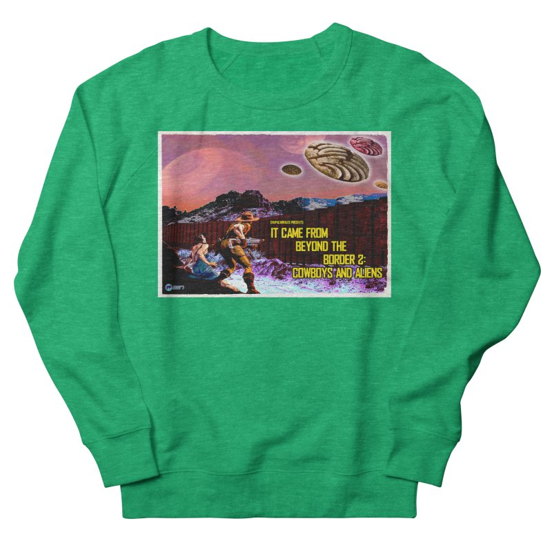 It Came from Beyond the Border2: Cowboys and Aliens by ChupaCabrales Men's French Terry Sweatshirt by ChupaCabrales's Shop