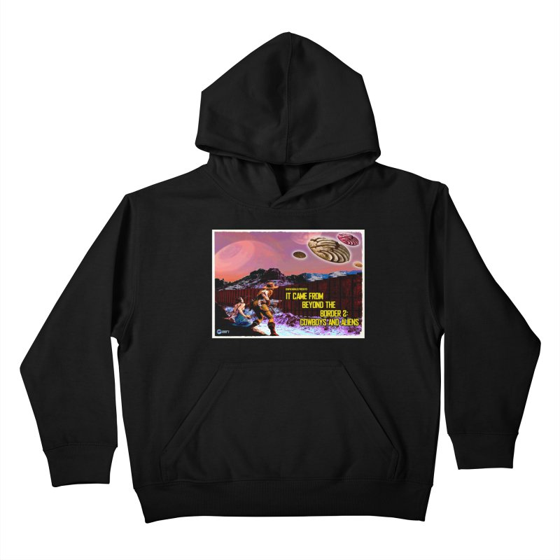 It Came from Beyond the Border2: Cowboys and Aliens by ChupaCabrales Kids Pullover Hoody by ChupaCabrales's Shop