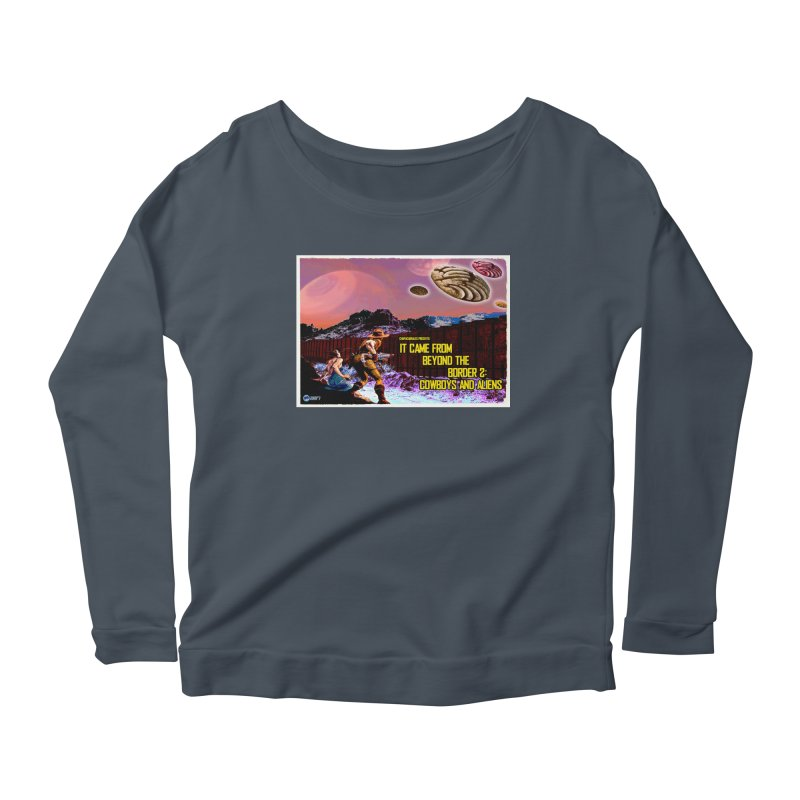 It Came from Beyond the Border2: Cowboys and Aliens by ChupaCabrales Women's Longsleeve Scoopneck  by ChupaCabrales's Shop
