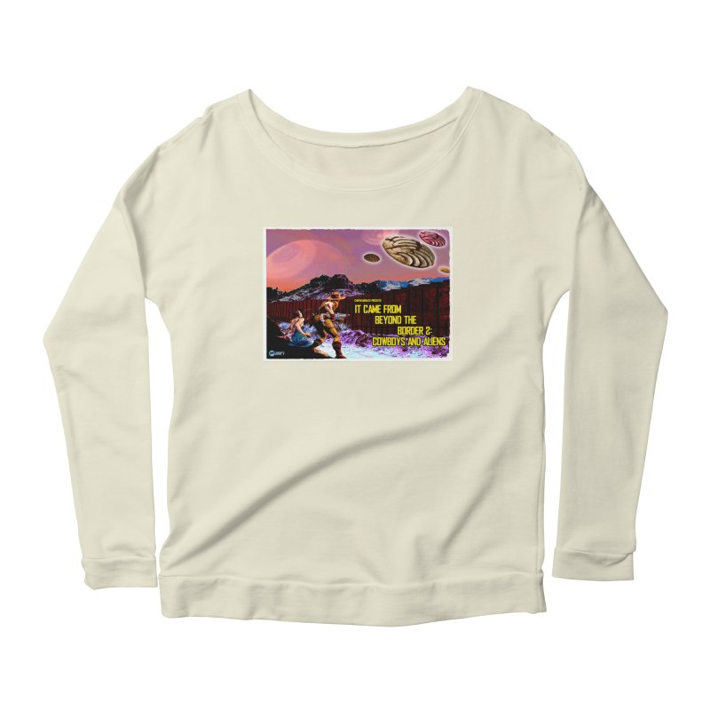 It Came from Beyond the Border2: Cowboys and Aliens by ChupaCabrales Women's Scoop Neck Longsleeve T-Shirt by ChupaCabrales's Shop