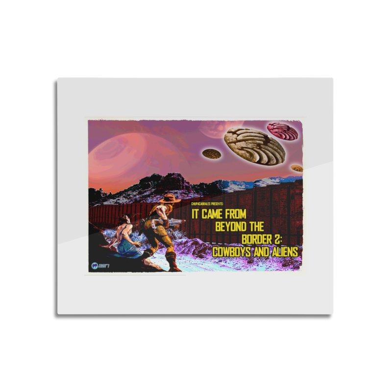 It Came from Beyond the Border2: Cowboys and Aliens by ChupaCabrales Home Mounted Acrylic Print by ChupaCabrales's Shop