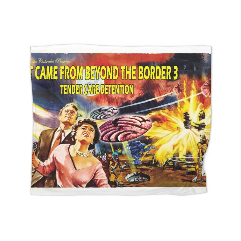 It Came From Beyond the Border 3: Tender Care Detention Home Blanket by ChupaCabrales's Shop