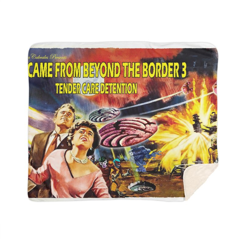 It Came From Beyond the Border 3: Tender Care Detention Home Sherpa Blanket Blanket by ChupaCabrales's Shop