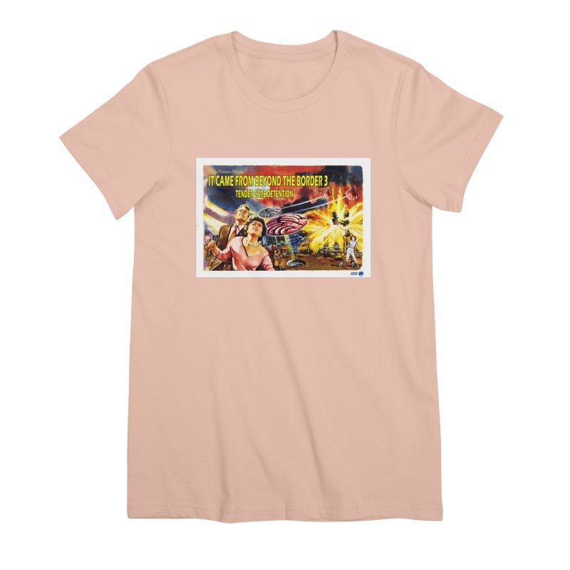 It Came From Beyond the Border 3: Tender Care Detention Women's Premium T-Shirt by ChupaCabrales's Shop