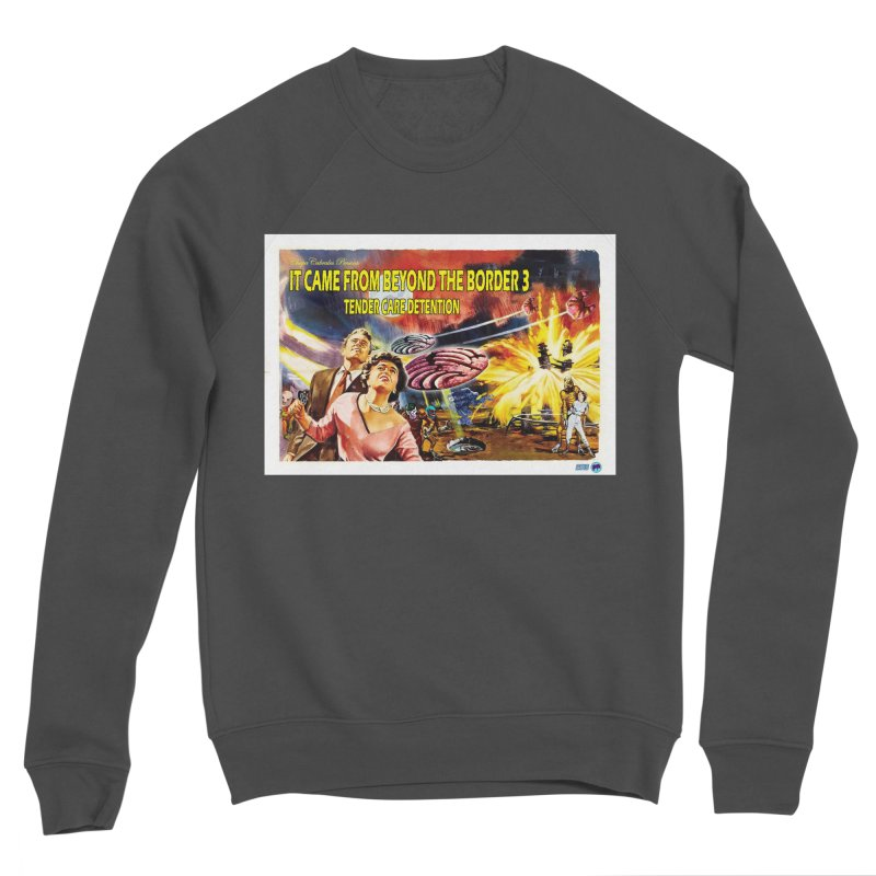 It Came From Beyond the Border 3: Tender Care Detention Women's Sponge Fleece Sweatshirt by ChupaCabrales's Shop