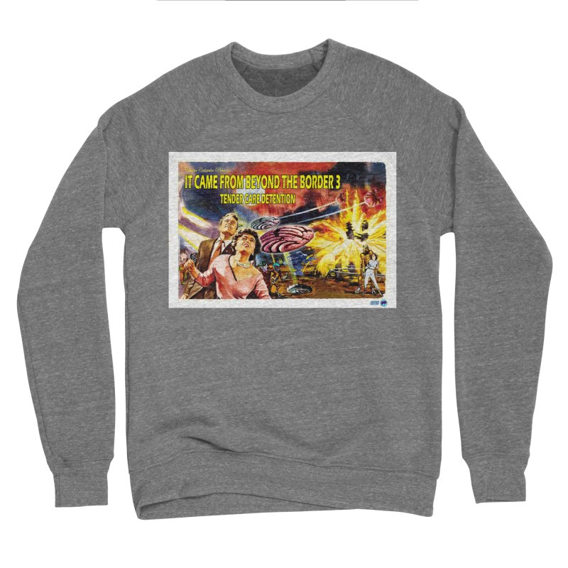It Came From Beyond the Border 3: Tender Care Detention Men's Sweatshirt by ChupaCabrales's Shop