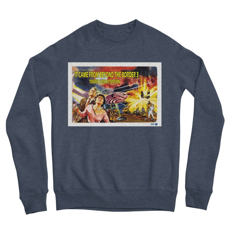 It Came From Beyond the Border 3: Tender Care Detention Men's Sponge Fleece Sweatshirt by ChupaCabrales's Shop