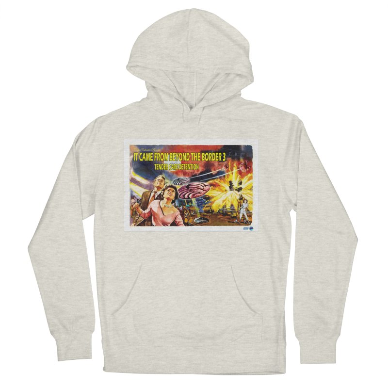 It Came From Beyond the Border 3: Tender Care Detention Men's Pullover Hoody by ChupaCabrales's Shop