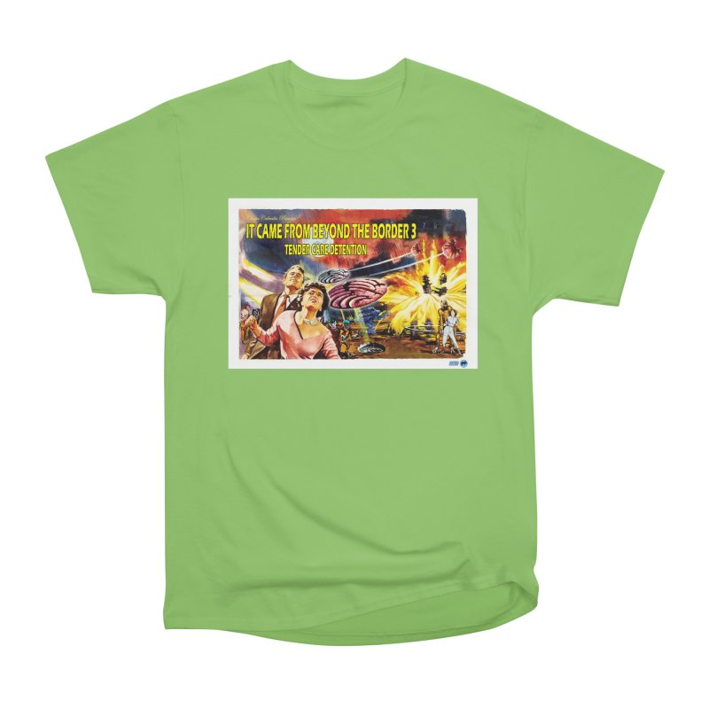 It Came From Beyond the Border 3: Tender Care Detention Men's Heavyweight T-Shirt by ChupaCabrales's Shop