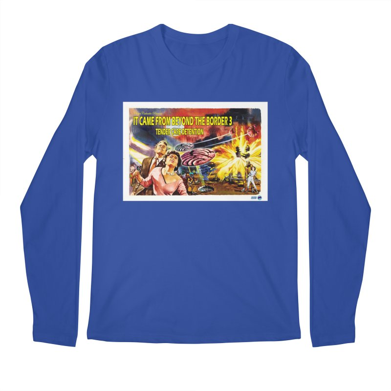 It Came From Beyond the Border 3: Tender Care Detention Men's Regular Longsleeve T-Shirt by ChupaCabrales's Shop