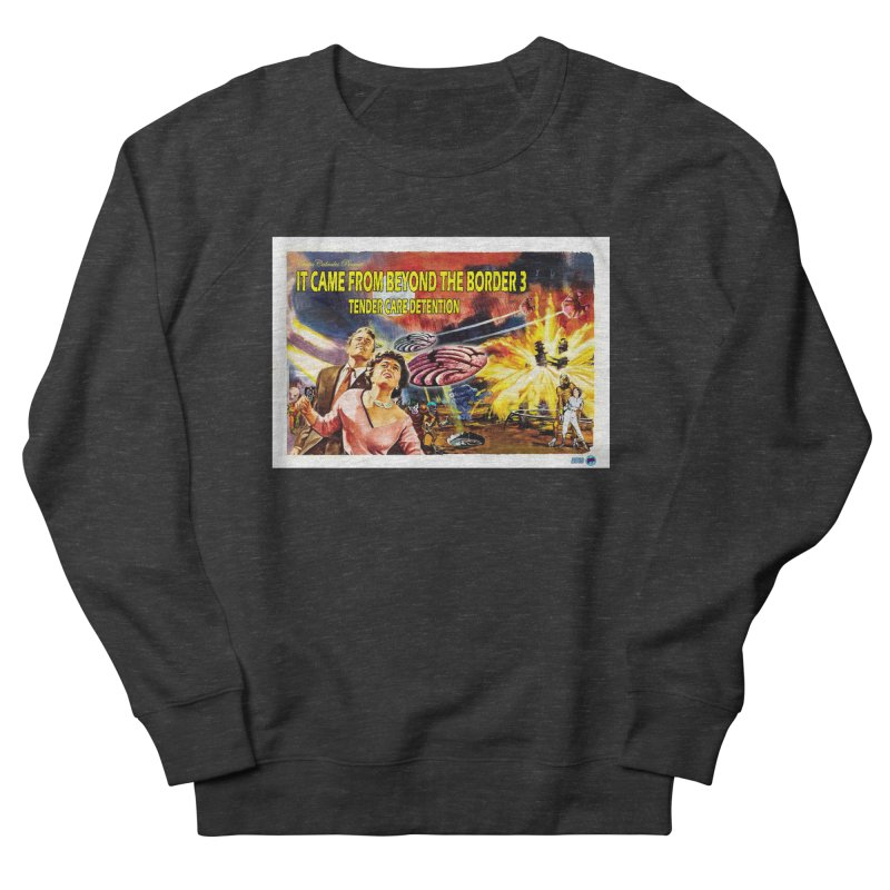 It Came From Beyond the Border 3: Tender Care Detention Women's Sweatshirt by ChupaCabrales's Shop
