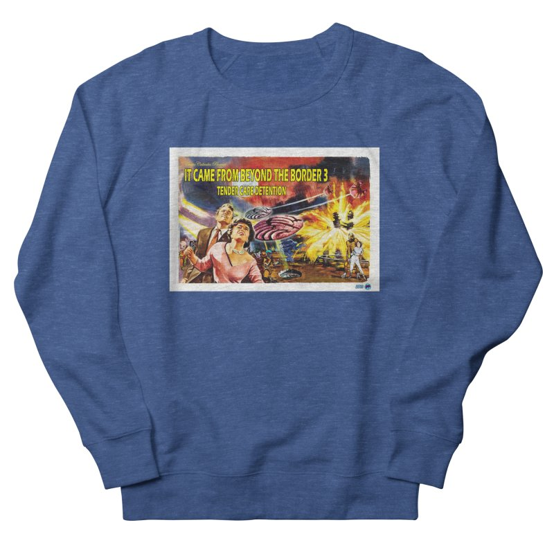 It Came From Beyond the Border 3: Tender Care Detention Women's French Terry Sweatshirt by ChupaCabrales's Shop