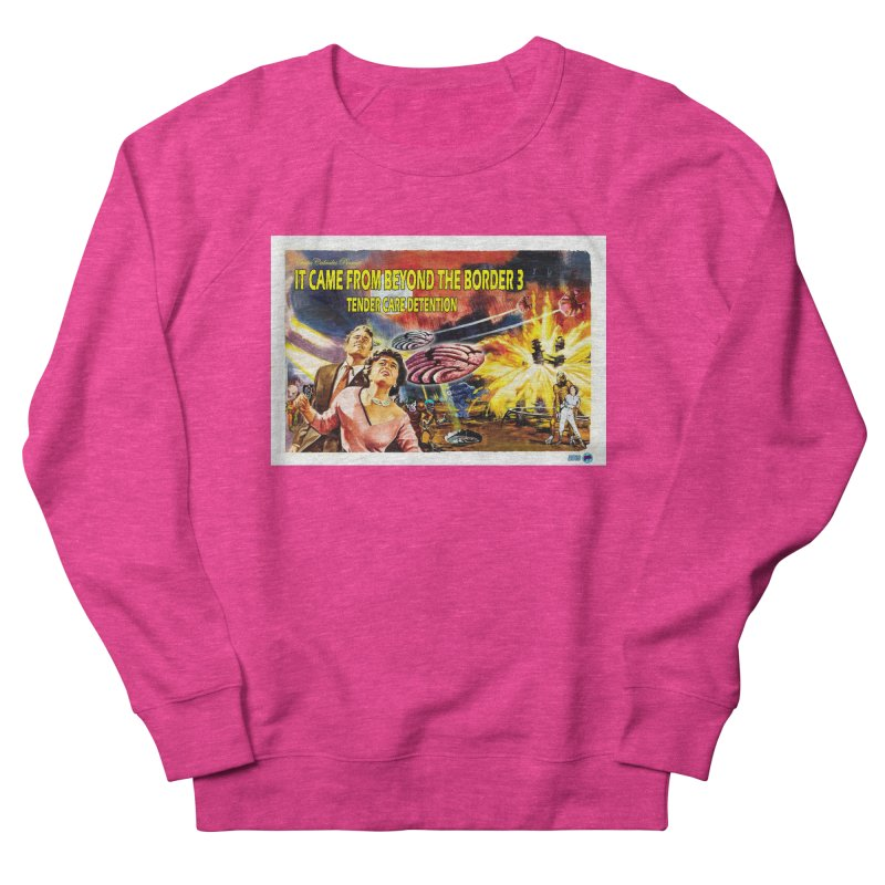 It Came From Beyond the Border 3: Tender Care Detention Men's French Terry Sweatshirt by ChupaCabrales's Shop