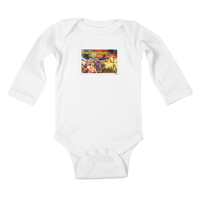 It Came From Beyond the Border 3: Tender Care Detention Kids Baby Longsleeve Bodysuit by ChupaCabrales's Shop
