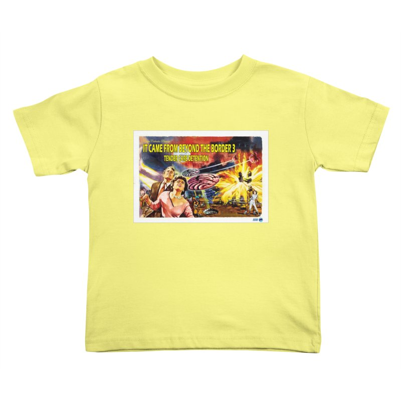 It Came From Beyond the Border 3: Tender Care Detention Kids Toddler T-Shirt by ChupaCabrales's Shop