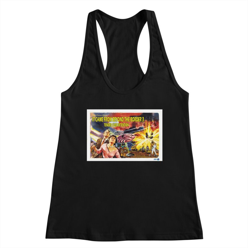 It Came From Beyond the Border 3: Tender Care Detention Women's Racerback Tank by ChupaCabrales's Shop