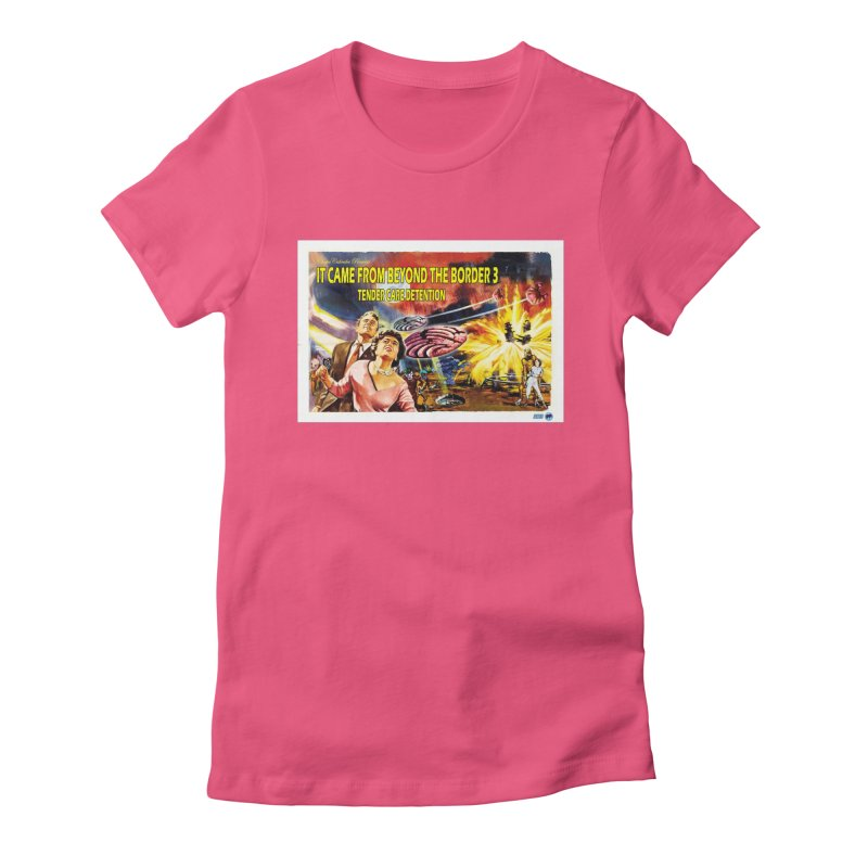 It Came From Beyond the Border 3: Tender Care Detention Women's Fitted T-Shirt by ChupaCabrales's Shop