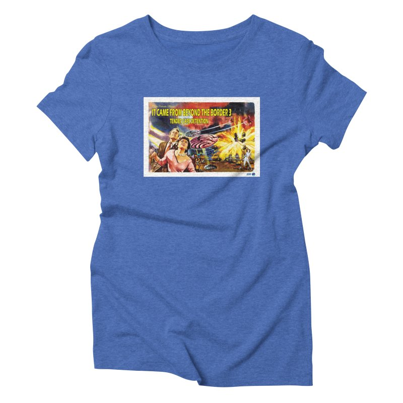 It Came From Beyond the Border 3: Tender Care Detention Women's Triblend T-Shirt by ChupaCabrales's Shop