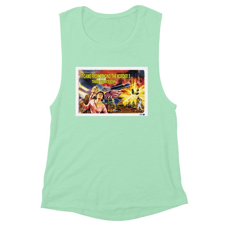It Came From Beyond the Border 3: Tender Care Detention Women's Muscle Tank by ChupaCabrales's Shop